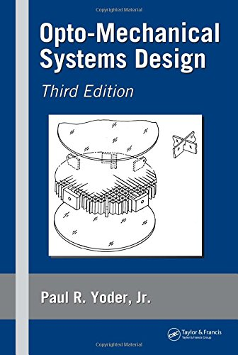 Opto-Mechanical Systems Design Daniel Vukobratovich, Paul R. Yoder, Paul Yoder, Roger A. Paquin