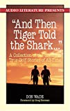 """And then Tiger Told the Shark..."": A Collection of the Greatest True Golf Stories Ever Told"