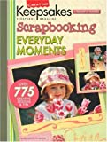 Creating Keepsakes Scrapbooking Everyday Moments: A Treasury of Favorites