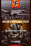 Hitler's Personal Pilot: The Life and Times of Hans Baur