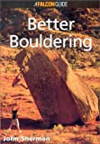 How to Rock Climb: Better Bouldering (How To Climb Series)