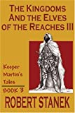 The Kingdoms and the Elves of the Reaches III (Keeper Martin's Tales)