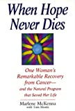 When Hope Never Dies: One Woman's Remarkable Recovery from Cancer--And the Natural Program That Saved Her Life