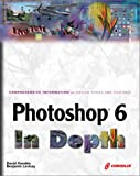 Photoshop 6 In Depth: New Techniques Every Designer Should Know for Today's Print, Multimedia, & Web