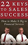 Buy 22 Keys to Sales Success: How to Make It Big in Financial Services from Amazon