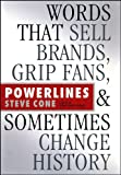Book Cover: Powerlines: Word That Sell Brands, Grip Fans, And Sometimes Change History By Steve Cone