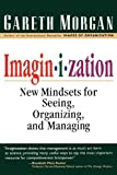 Buy Imagin-I-Zation: New Mindsets for Seeing, Organizing and Managing from Amazon