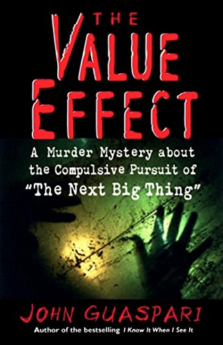The Value Effect: A Murder Mystery about the Compulsive Pursuit of 'The Next Big Thing', Guaspari, John