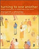 Buy Turning to One Another: Simple Conversations to Restore Hope to the Future from Amazon
