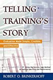 Buy Telling Training's Story : Evaluation Made Simple, Credible, and Effective from Amazon