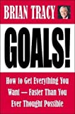 Goals: How to Get Everything You Want-Faster Than You Ever Thought Possible