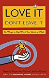 Buy Love It, Don't Leave It: 26 Ways to Get What You Want at Work from Amazon