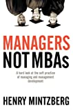 Buy Managers Not MBAs : A Hard Look at the Soft Practice of Managing and Management Development from Amazon
