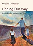 Buy Finding Our Way: Leadership for an Uncertain Time from Amazon