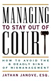 Buy Managing to Stay Out of Court : How to Avoid the Eight Deadly Sins of Mismanagement from Amazon