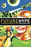 Buy Future Hype : The Myths of Technology Change from Amazon