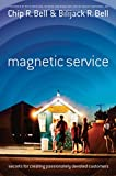 Buy Magnetic Service: Secrets for Creating Passionately Devoted Customers from Amazon