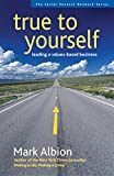 Buy True to Yourself : Leading a Values-Based Business from Amazon