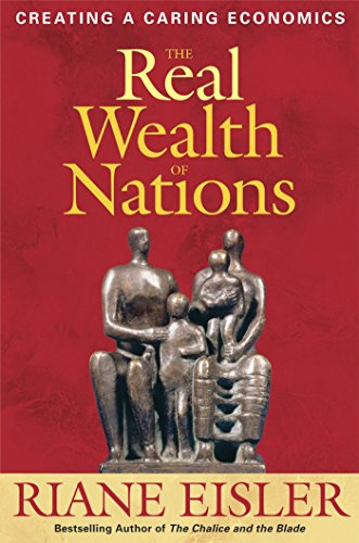The Real Wealth of Nations: Creating a Caring Economics, Eisler, Riane Tennenhaus