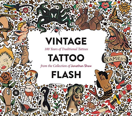 Vintage Tattoo Flash: 100 Years of Traditional Tattoos from the Collection of Jonathan Shaw - Jonathan Shaw