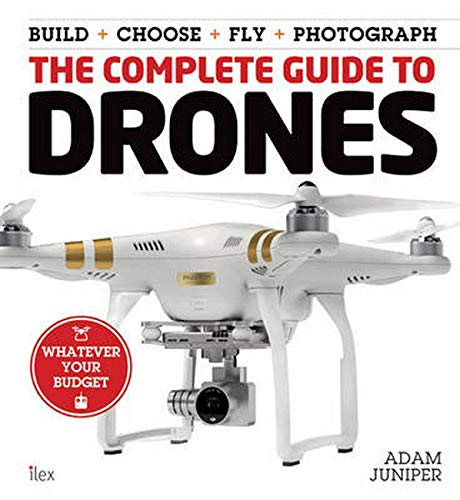 The Complete Guide to Drones: whatever your budget - Adam Juniper