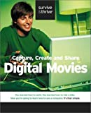 Capture, Create and Share Digital Movies (Survive and Thrive series)