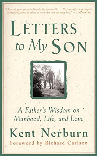 Letters to My Son: A Father's Wisdom on Manhood, Life, and Love, Kent Nerburn