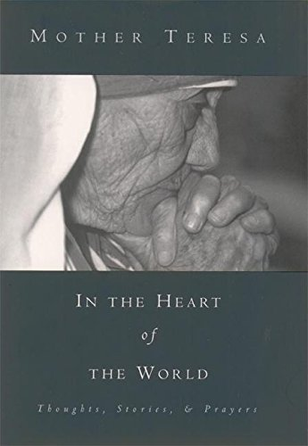 In the Heart of the World: Thoughts, Stories and Prayers, Mother Teresa