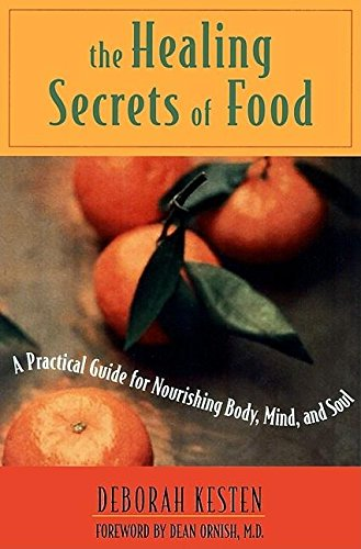The Healing Secrets of Food: A Practical Guide for Nourishing Body, Mind, and Soul, Kesten, Deborah; Ornish, Dean