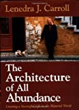 The Architecture of All Abundance: Creating a Successful Life in the Material World, Carroll, Lenedra J.