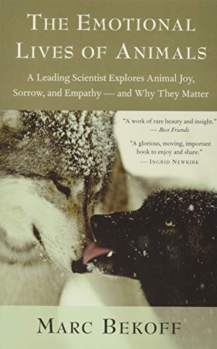 The Emotional Lives of Animals: A Leading Scientist Explores Animal Joy, Sorrow, and Empathy - and Why They Matter - Marc BekoffJane Goodall