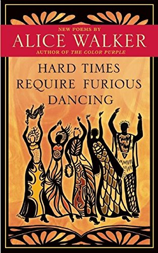 Hard Times Require Furious Dancing: New Poems (A Palm of Her Hand Project), Walker, Alice