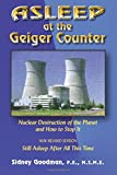 Asleep at the Geiger Counter: Nuclear Destruction of the Planet and How to Stop It by Sidney Goodman (Paperback)