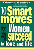 Buy 10 Smart Moves for Women Who Want to Succeed in Love and Life from Amazon