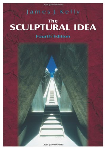 The Sculptural Idea, Fourth Edition - James J. Kelly