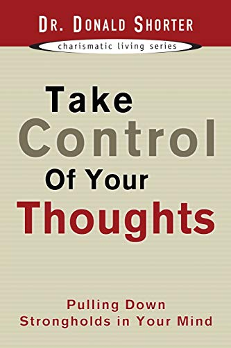 Take Control of Your Thoughts: Pulling Down Strongholds in Your Mind