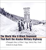 The World War II Black Regiment That Built the Alaska Military Highway: A Photographic History
