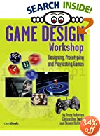 Game Design Workshop: Designing, Prototyping, and Playtesting Games