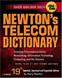 Newton's Telecom Dictionary, 19th Edition: Covering Telecommunications, Networking, Information Technology, Computing and the Internet