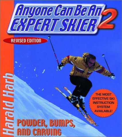 Anyone Can Be an Expert Skier 2: Powder, Bumps, and Carving, Revised Edition by Harald Harb