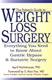 The Patient's Guide to Weight Loss Surgery Everything You Need to Know about Gastric Bypass and Bariatric Surgery
