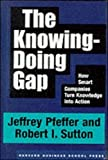 Buy The Knowing-Doing Gap: How Smart Companies Turn Knowledge into Action from Amazon