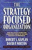 Buy The Strategy-Focused Organization: How Balanced Scorecard Companies Thrive in the New Business Environment from Amazon