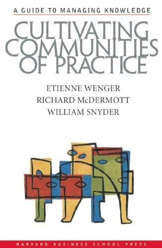 Cultivating Communities of Practice: From Idea to Execution. A Guide to Managing Knowledge