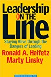Buy Leadership on the Line: Staying Alive Through the Dangers of Leading from Amazon
