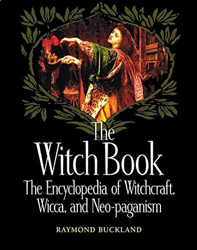 The Witch Book: The Encyclopedia of Witchcraft, Wicca, and Neo-paganism, Buckland, Raymond