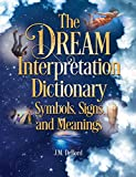 The Dream Interpretation Dictionary: Symbols, Signs, and Meanings
