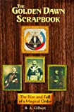 The Golden Dawn Scrapbook: The Rise and Fall of a Magical Order, Gilbert, R. A.