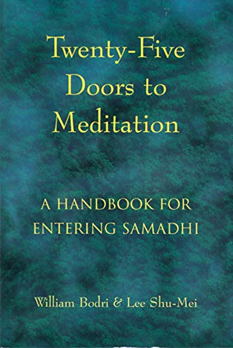 Twenty-Five Doors to Meditation: A Handbook for Entering Samadhi, William Bodri; Lee Shu-Mei
