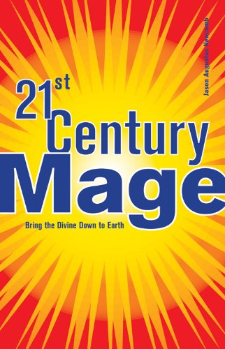 21st Century Mage: Bring the Divine Down to Earth, Newcomb, Jason Augustus